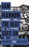 BEAT GOES ON COMPLETE REBUS SHORT STORIES THE