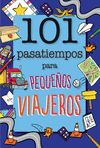101 PASATIEMPOS PARA PEQUEÑOS VIAJEROS