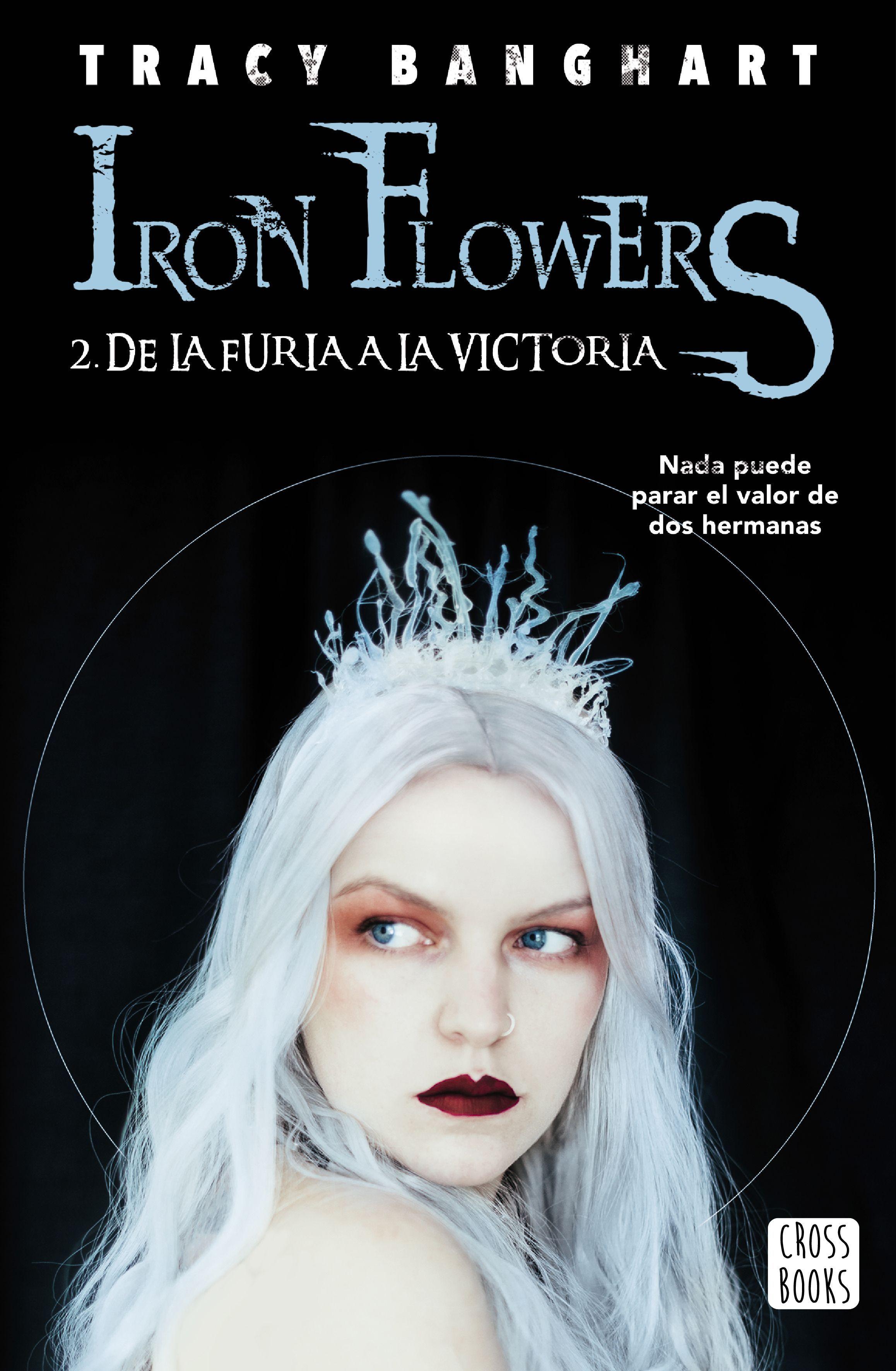 IRON FLOWERS 2 DE LA FURIA A LA VICTORIA