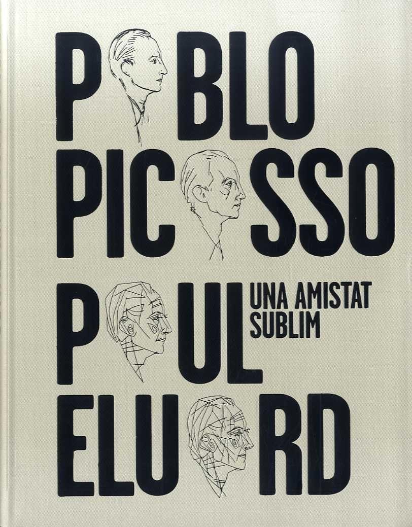 PABLO PICASSO PAUL ELUARD UNA AMISTAT SUBLIM