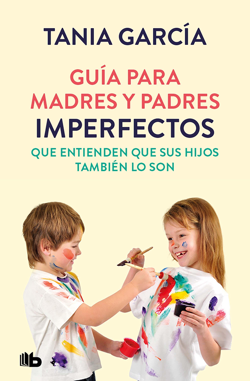 GUIA PARA MADRES Y PADRES IMPERFECTOS