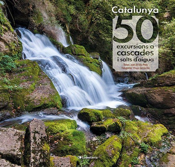 CATALUNYA 50 EXCURSIONS A CASCADES I SALTS D AIGUA