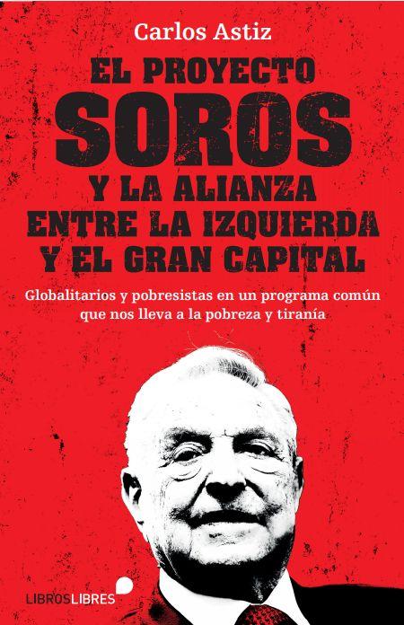 PROYECTO SOROS Y LA ALIANZA ENTRE LA IZQUIERDA Y EL GRAN CAPITAL EL
