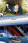 MISTERIOS SUBTERRÁNEOS/ESCAPE DEL TITANIC