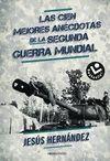 CIEN MEJORES ANECDOTAS DE LA SEGUNDA GUERRA MUNDIAL LAS
