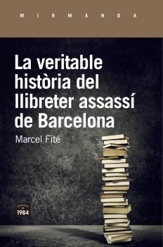 VERITABLE HISTÒRIA DEL LLIBRETER ASSASSÍ DE BARCELONA LA