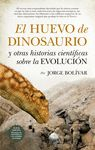 HUEVO DE DINOSAURIO Y OTRAS HISTORIAS CIENTÍFICAS SOBRE LA EVOLUCIÓN, EL