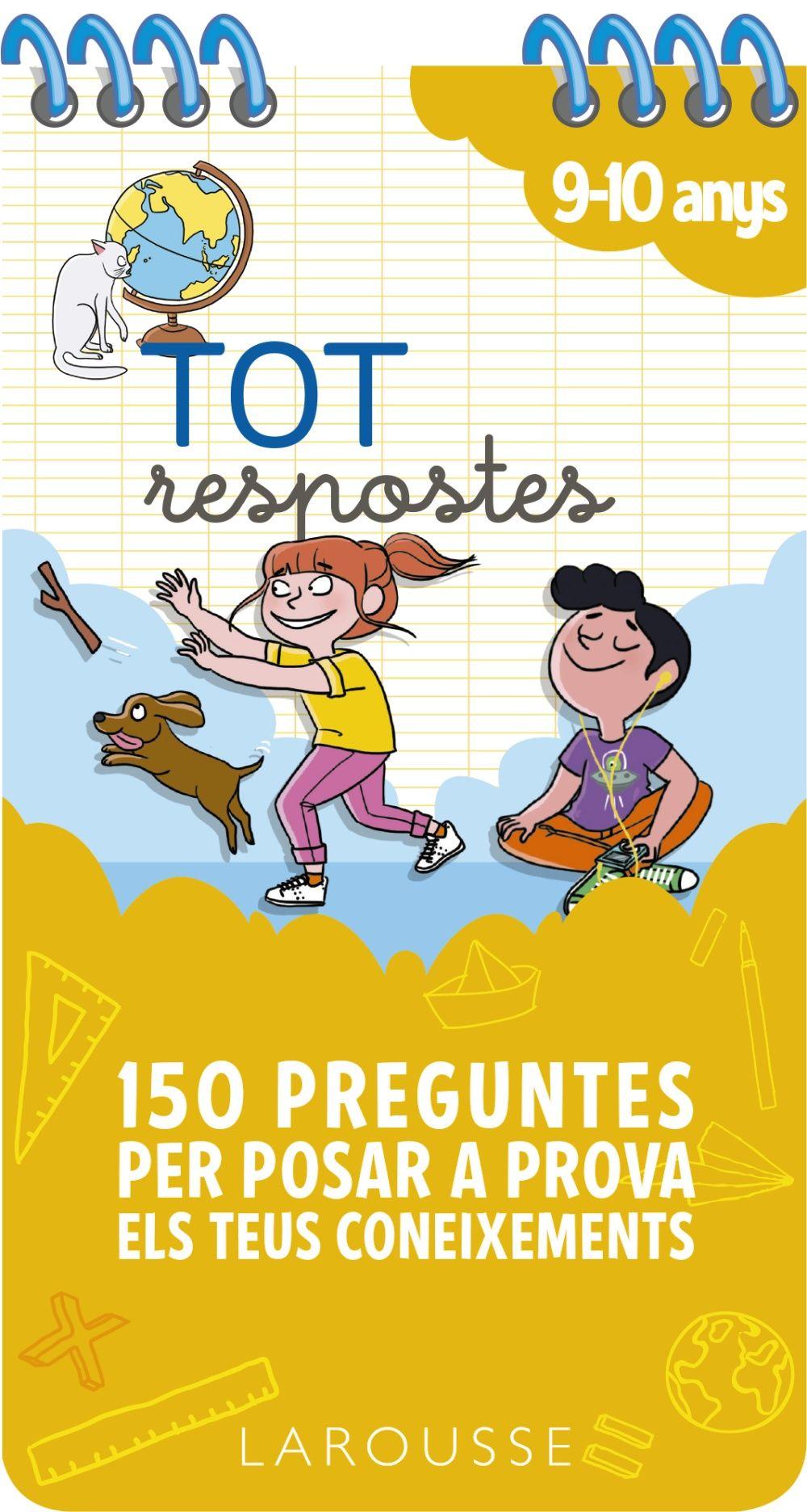 TOT RESPOSTES 150 PREGUNTES PER POSAR A PROVA ELS TEUS CONEIXEMENTS 9 10 ANYS