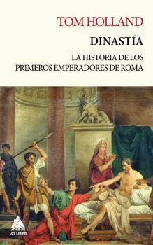 DINASTÍA LA APASIONANTE HISTORIA DE LOS PRIMEROS CINCO EMPERADORES DE ROMA