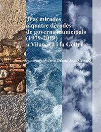 TRES MIRADES A QUATRE DÈCADES DE GOVERNS MUNICIPALS (1979-2019) A VILANOVA I LA