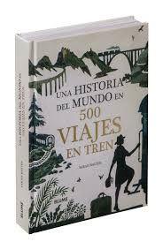 HISTORIA DEL MUNDO EN 500 VIAJES EN TREN UNA