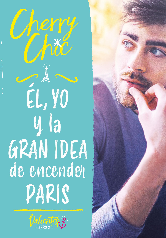 EL YO Y LA GRAN IDEA DE ENCENDER PARÍS (VALIENTES)