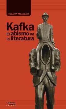 KAFKA. EL ABISMO DE LA LITERATURA