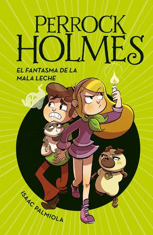 PERROCK HOLMES 16 FANTASMA DE LA MALA LECHE
