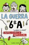 GUERRA DE 6A 3 INTELIGENCIA IMBECILIDAD ARTIFICIAL LA