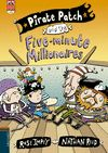 PIRATE PATCH AND FIVE MINUTE MILLIONAIRE