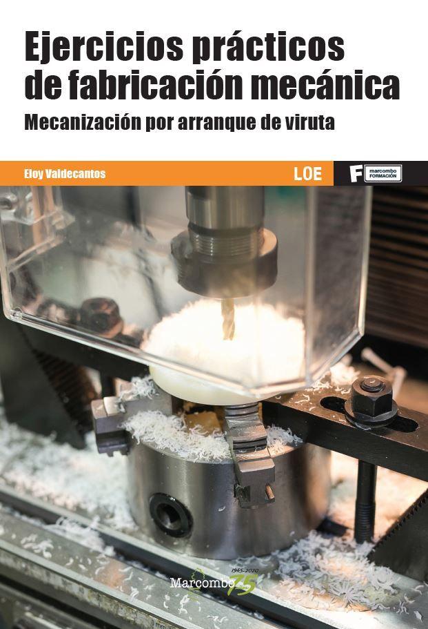 EJERCICIOS PRÁCTICOS DE FABRICACIÓN MECÁNICA. MECANIZACIÓN POR ARRANQUE DE VIRU