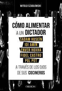 COMO ALIMENTAR A UN DICTADOR. SADAM HUSEIN, IDI AMIN, ENVER HOXHA, FIDEL CASTRO