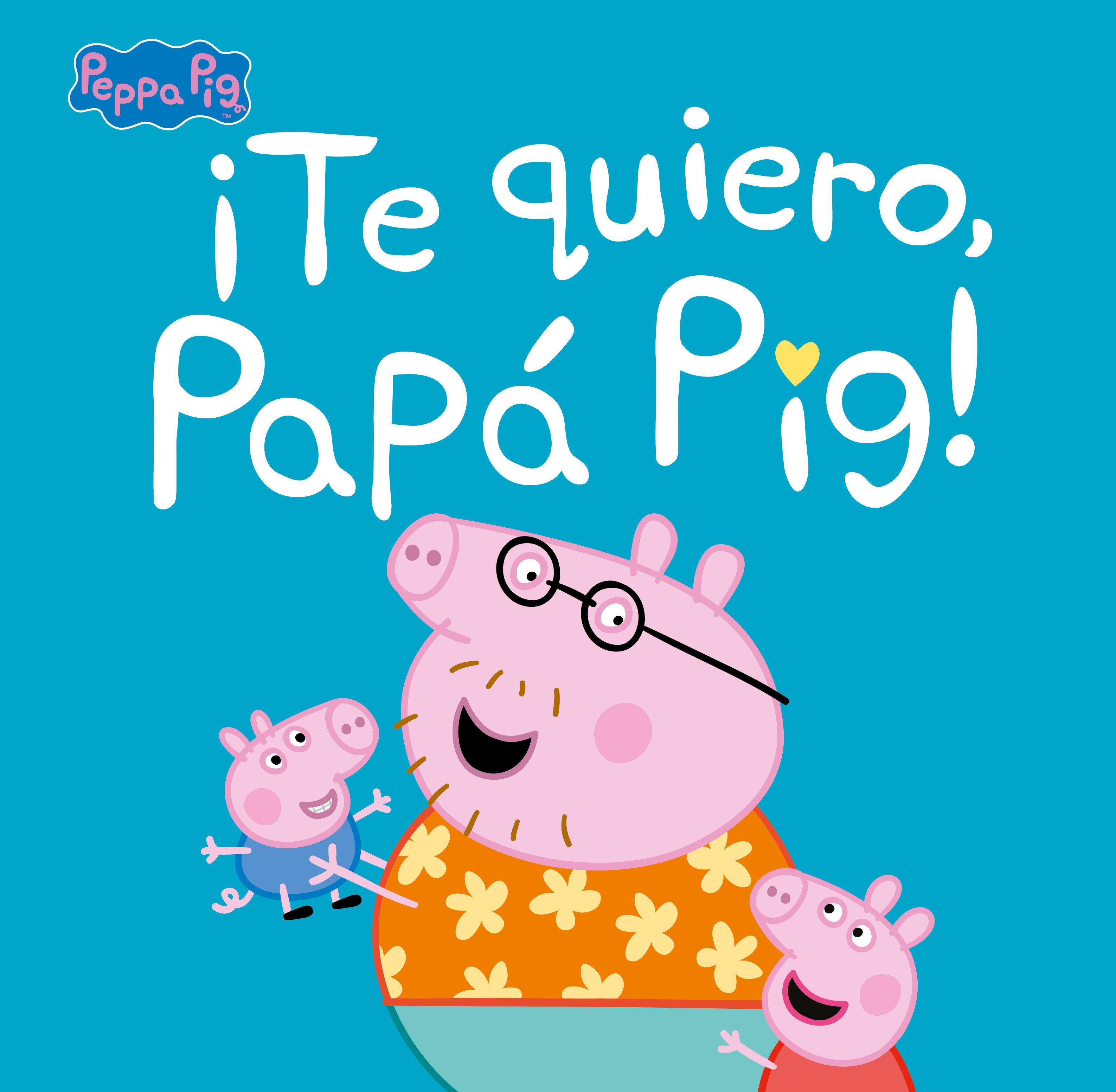 PEPPA PIG TE QUIERO PAPA PIG