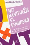 NO MANIPULEIS EL FEMINISMO