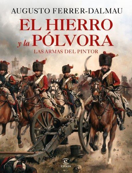 EL HIERRO Y LA PÓLVORA. ARMAS DE LA HISTORIA DE ESPAÑA.