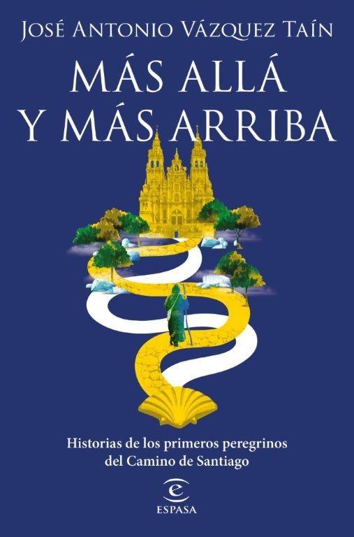 MÁS ALLÁ Y MÁS ARRIBA. HISTORIAS DE LOS PRIMEROS PEREGRINOS DEL CAMINO DE SANTIA