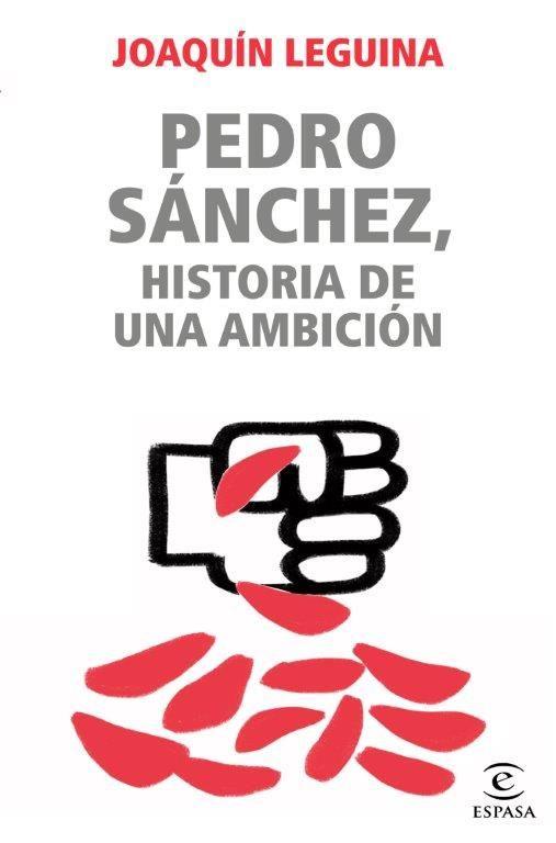 PEDRO SANCHEZ HISTORIA DE UNA AMBICION