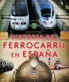 ATLAS ILUSTRADO HISTORIA DEL FERROCARRIL EN ESPAÑA