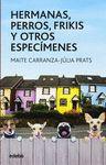HERMANAS PERROS FRIKIS Y OTROS ESPECIMEN