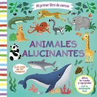 MI PRIMER LIBRO DE CIENCIA ANIMALES ALUCINANTES