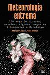 METEOROLOGIA EXTREMA 150 ANYS DE RIUADES, NEVADES, AIGUATS, SEQUERES I TEMPESTE