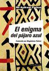 ENIGMA DEL PÁJARO AZUL EL