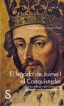 LEGADO DE JAIME I EL CONQUISTADOR. LAS GESTAS MILITARES QUE CONSTRUYERON EL I