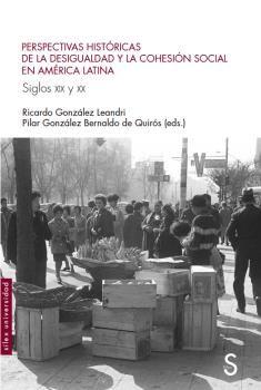 PERSPECTIVAS HISTÓRICAS DE LA DESIGUALDAD Y LA COHESIÓN SOCIAL EN AMÉRICA LATINA