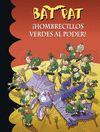 BAT PAT 27 HOMBRECILLOS VERDES AL PODER