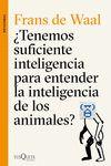 TENEMOS SUFICIENTE INTELIGENCIA PARA ENTENDER LA INTELIGENCIA DE LOS ANIMALES?