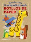 RECICLA I CREA 51 MANUALITATS AMB ROTLLOS DE PAPER