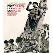 GRAFICA ANARQUISTA FOTOGRAFIA I REVOLUCIO SOCIAL 1936 1939