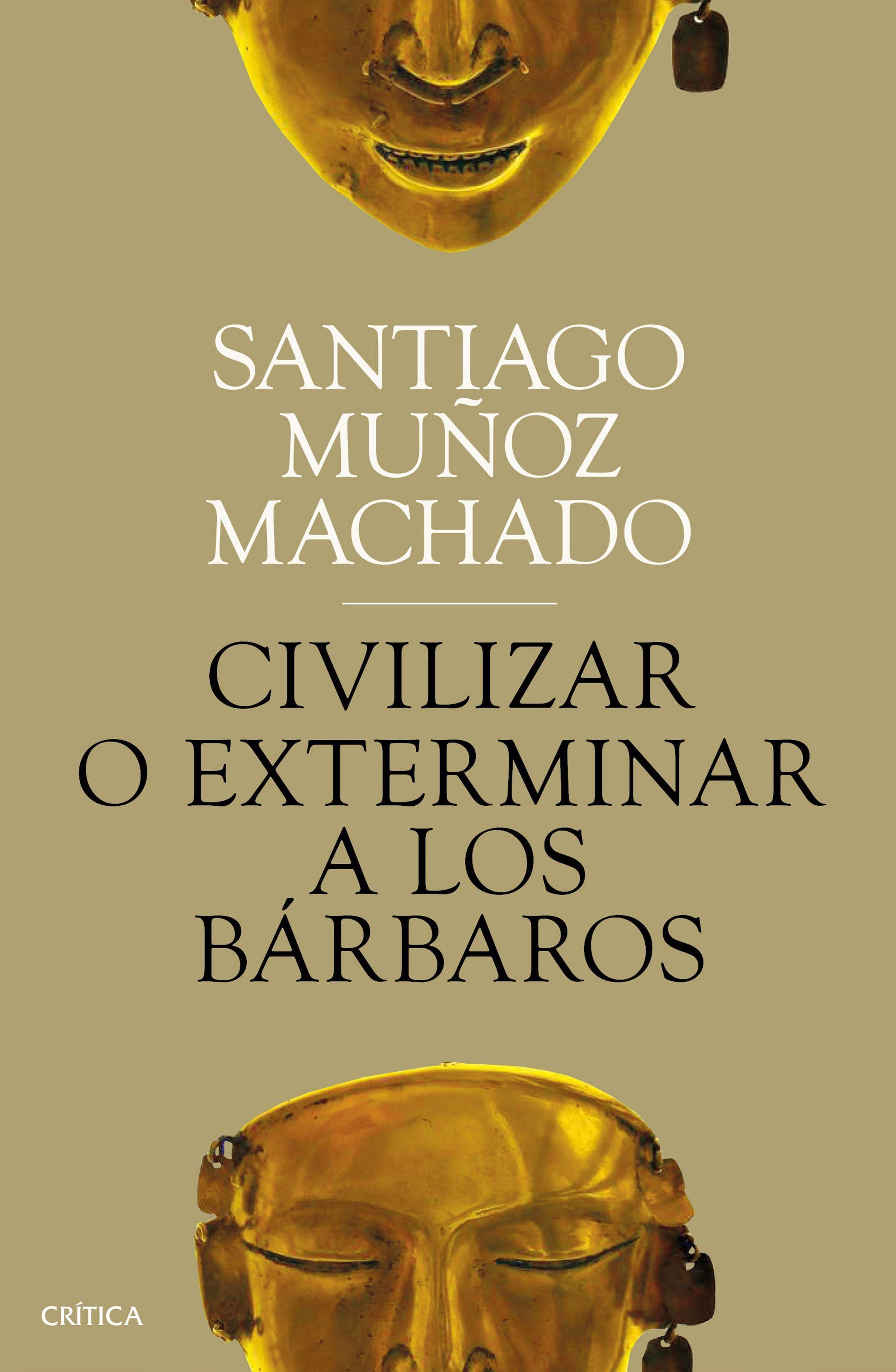 CIVILIZAR O EXTERMINAR A LOS BARBAROS