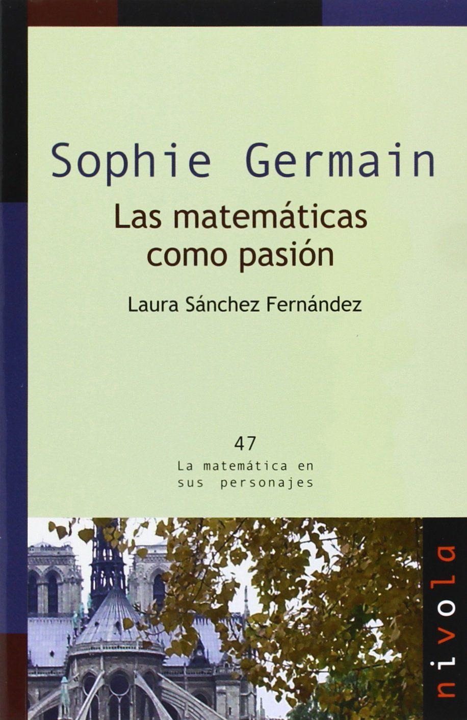 SOPHIE GERMAIN. LAS MATEMÁTICAS COMO PASIÓN