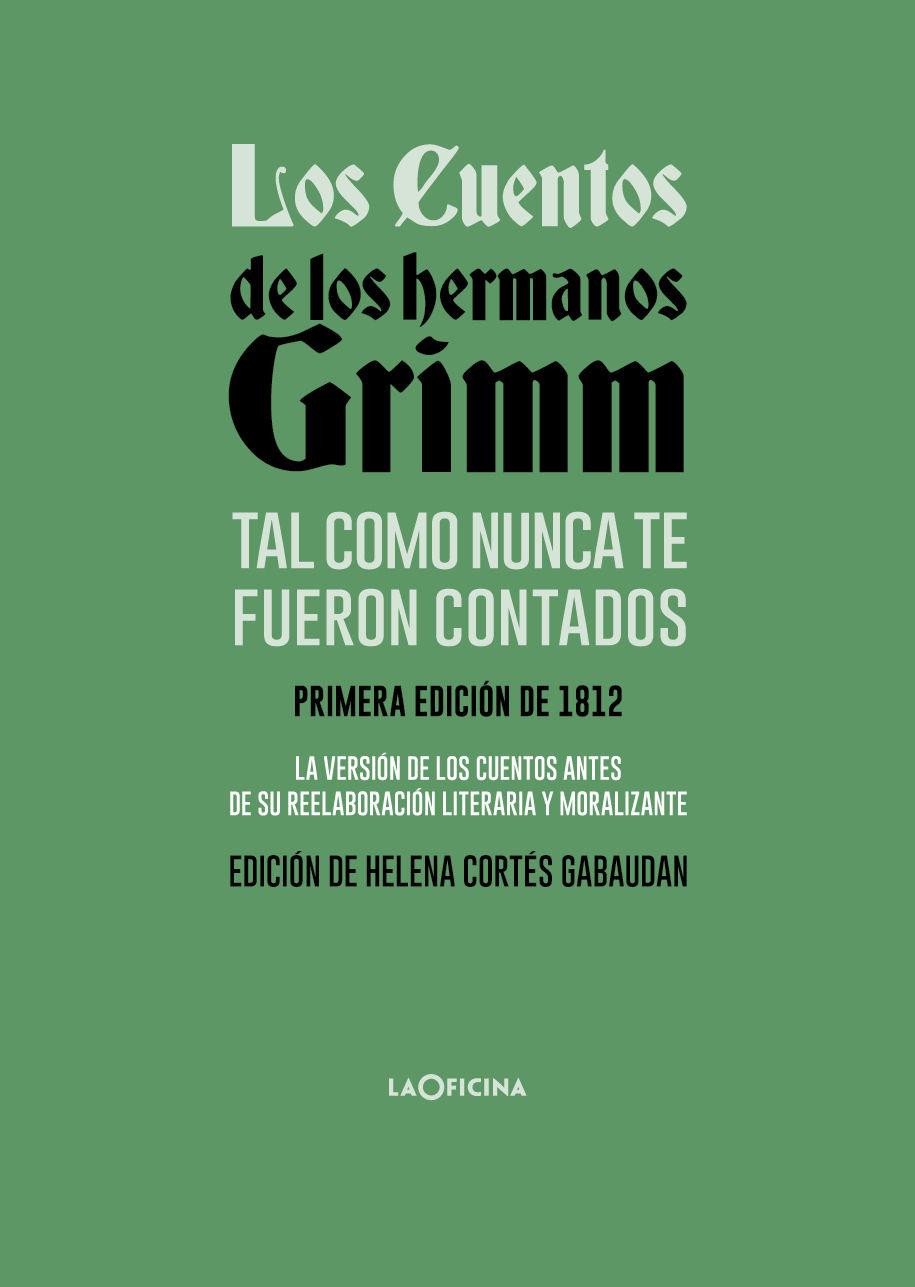 CUENTOS DE LOS HERMANOS GRIMM TAL COMO NUNCA TE FUERON CONTADOS
