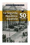 SEGUNDA REPÚBLICA ESPAÑOLA EN 50 LUGARES