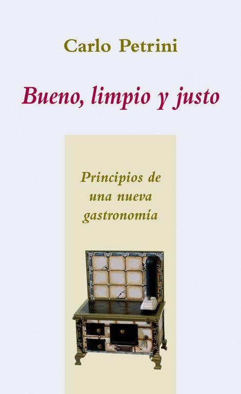 BUENO LIMPIO Y JUSTO PRINCIPIOS DE UNA NUEVA GASTRONOMIA