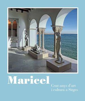 MARICEL: CENT ANYS D'ART I CULTURA A SITGES