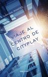 VIAJE AL CENTRO DE CITYPLAY