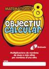 OBJECTIU CALCULAR 8 MULTIPLICACIONS DE NOMBRES DE DUES O MES XIFR