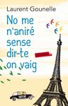NO ME N'ANIRE SENSE DIR-TE ON VAIG
