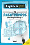 ENGLISH IS FUN.80 PASATIEMPOS PARA REPASAR INGLÉS 11-12 AÑOS